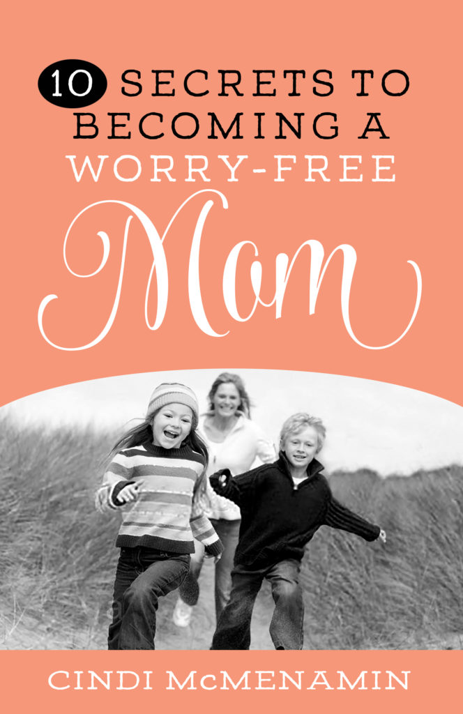 10 Secrets to Becoming a Worry-Free Mom